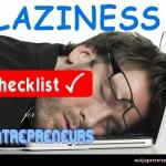 Laziness Checklist For Entrepreneurs