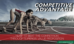 COMPETITIVE ADVANTAGE: How to Beat the Competition through Superior Value Proposition